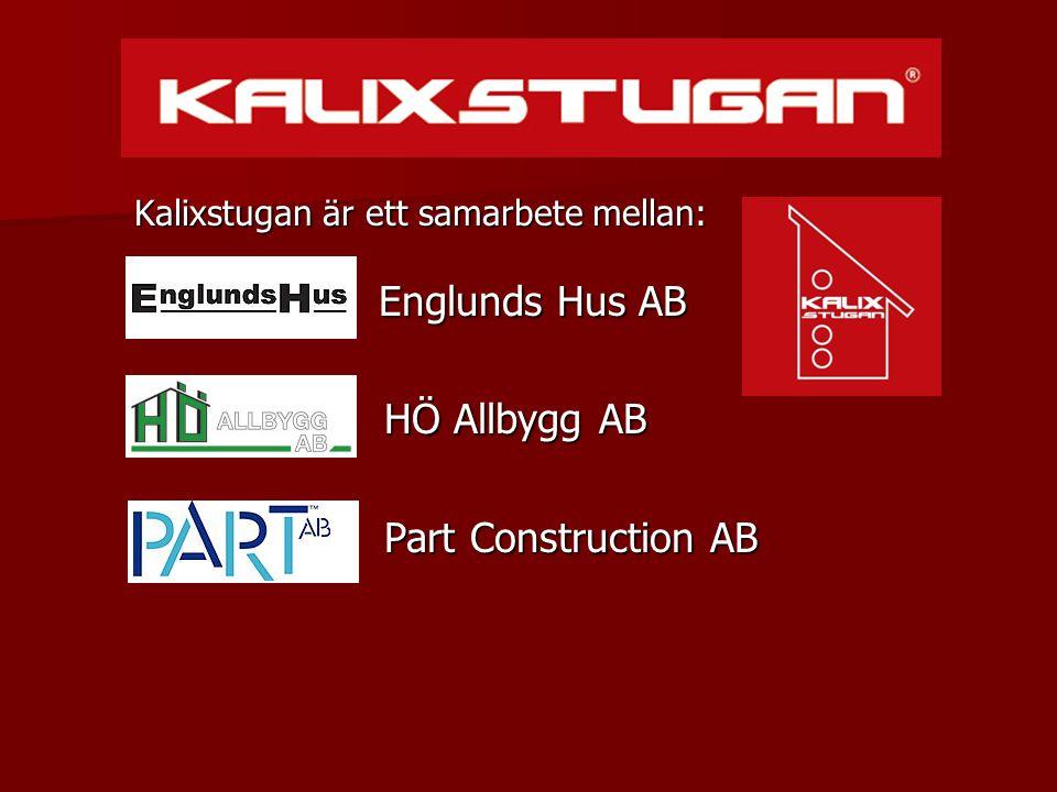 Kalixstugan är ett samarbete mellan: Englunds Hus AB HÖ Allbygg AB HÖ Allbygg AB Part Construction AB Part Construction AB