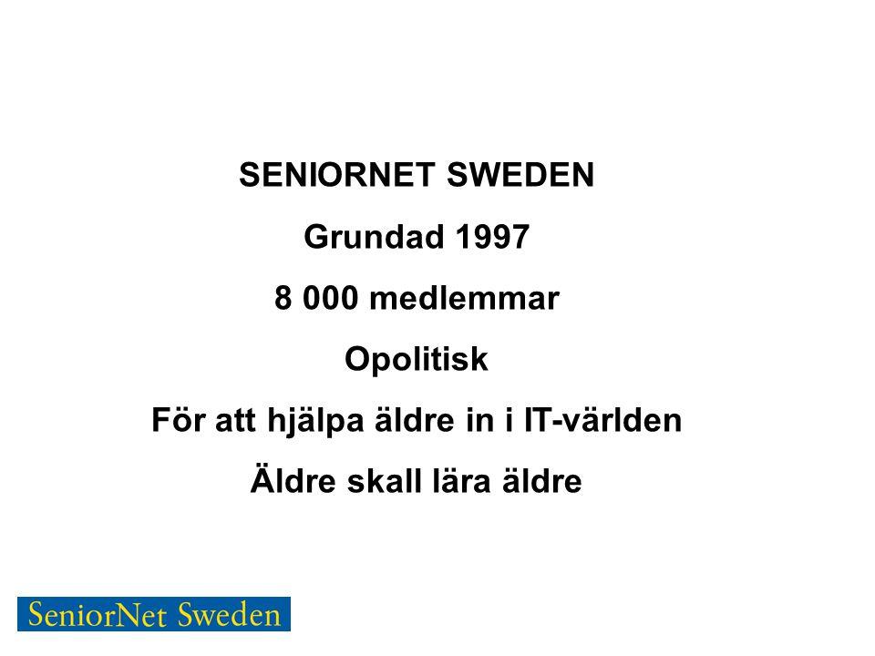 SENIORNET SWEDEN Grundad 1997 8 000 medlemmar Opolitisk För att hjälpa äldre in i IT-världen Äldre skall lära äldre