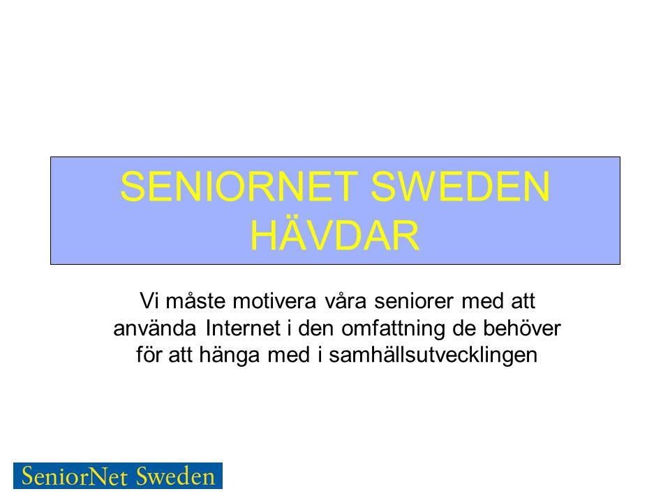 SENIORNET SWEDEN HÄVDAR Vi måste motivera våra seniorer med att använda Internet i den omfattning de behöver för att hänga med i samhällsutvecklingen
