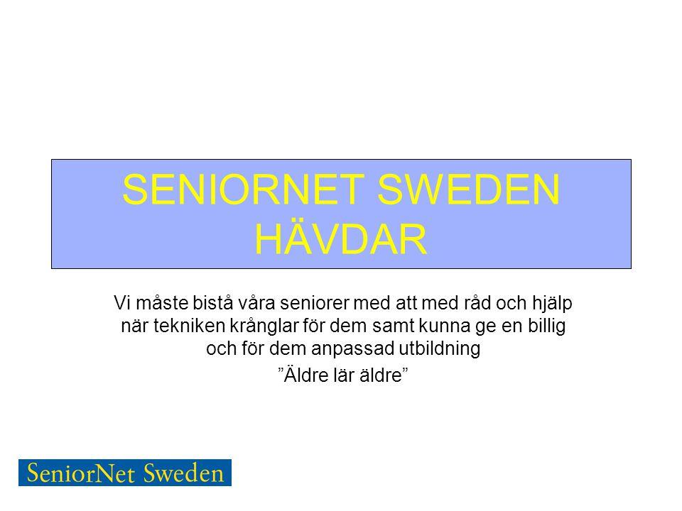 SENIORNET SWEDEN HÄVDAR Vi måste bistå våra seniorer med att med råd och hjälp när tekniken krånglar för dem samt kunna ge en billig och för dem anpassad utbildning Äldre lär äldre