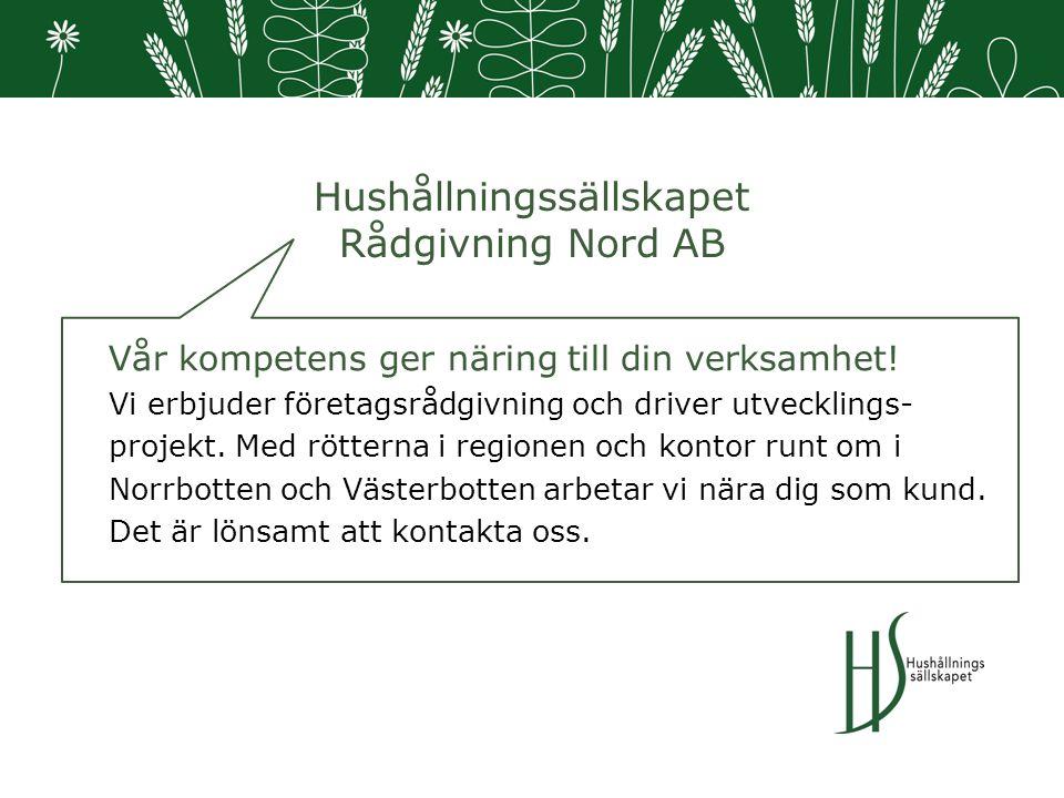 Hushållningssällskapet Rådgivning Nord AB Vår kompetens ger näring till din verksamhet.