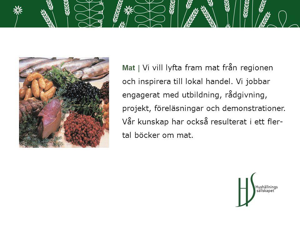 Mat | Vi vill lyfta fram mat från regionen och inspirera till lokal handel.