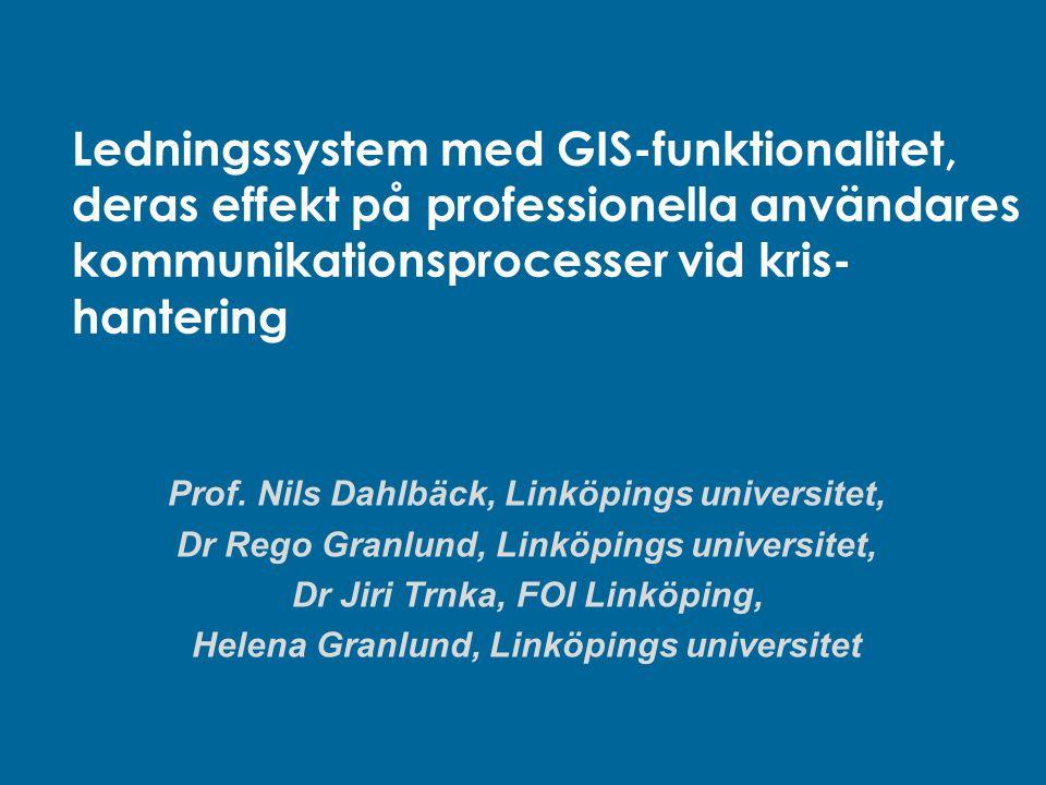 Ledningssystem med GIS-funktionalitet, deras effekt på professionella användares kommunikationsprocesser vid kris- hantering Prof. Nils Dahlbäck, Link
