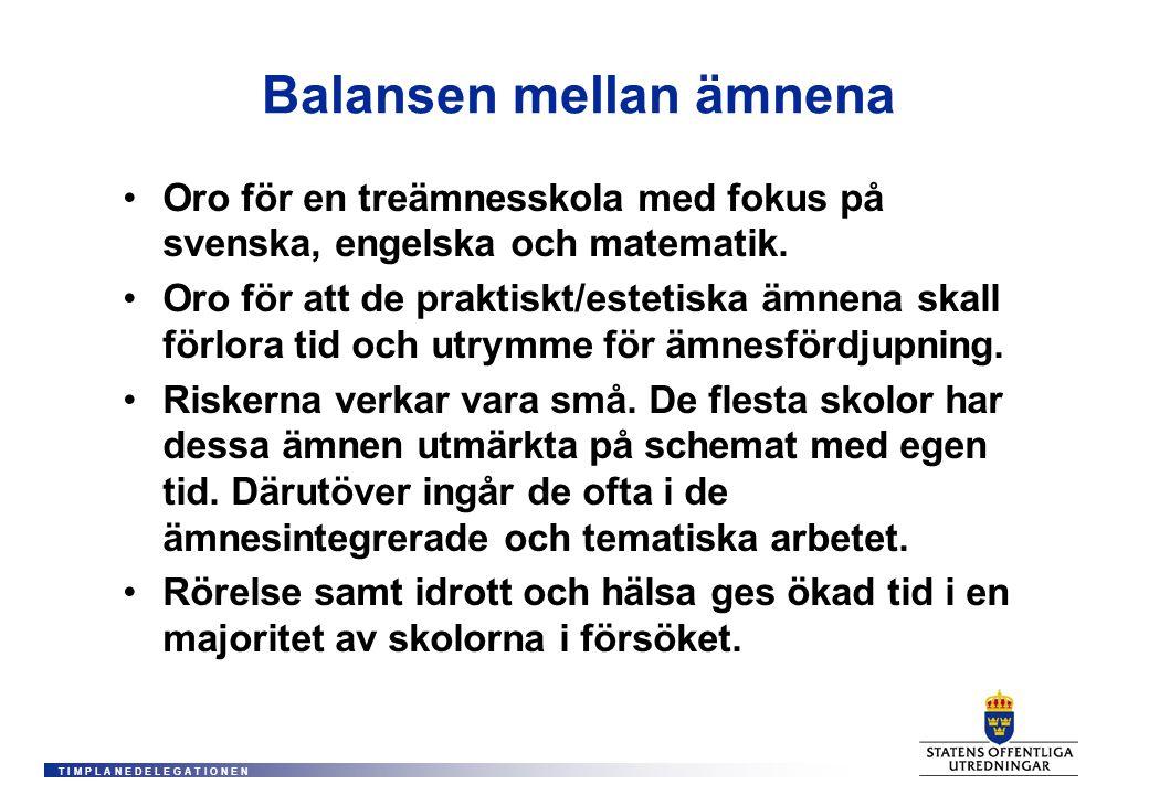 T I M P L A N E D E L E G A T I O N E N Balansen mellan ämnena •Oro för en treämnesskola med fokus på svenska, engelska och matematik.