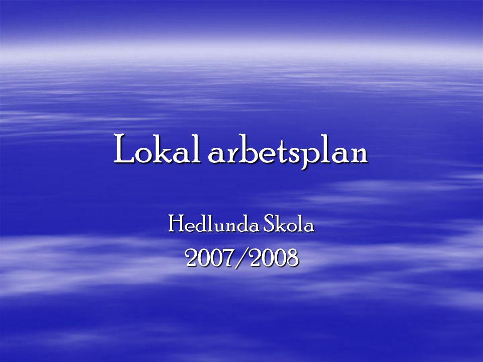 Lokal arbetsplan Hedlunda Skola 2007/2008