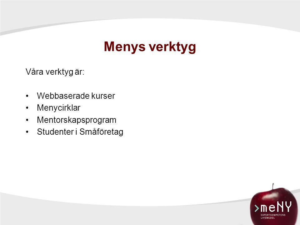 Menys verktyg Våra verktyg är: •Webbaserade kurser •Menycirklar •Mentorskapsprogram •Studenter i Småföretag