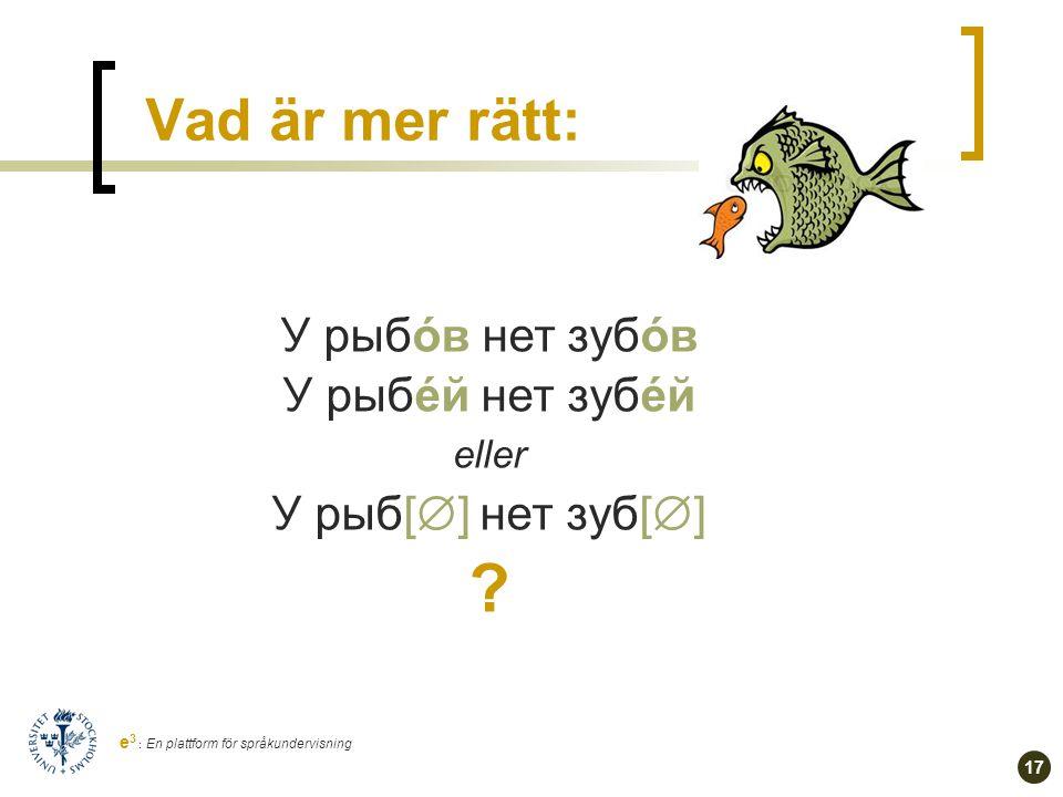 16 e 3 : En plattform för språkundervisning Varför… …böjs гóлос och вóлос olika trots att de är morfologiskt likartade: NOM & ACK PL: голоса vs.