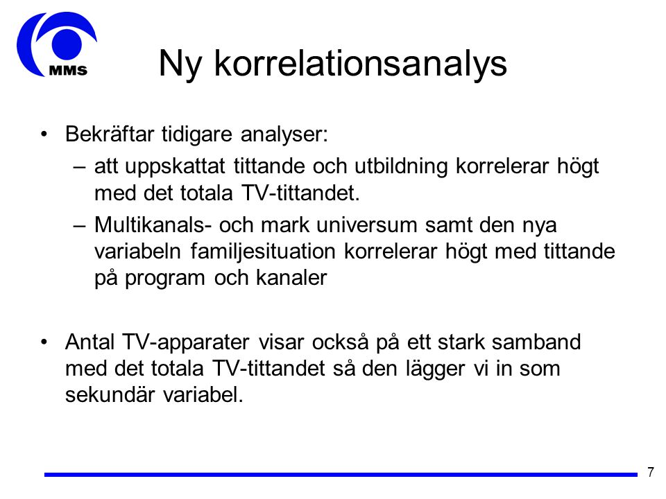 7 Ny korrelationsanalys •Bekräftar tidigare analyser: –att uppskattat tittande och utbildning korrelerar högt med det totala TV-tittandet.