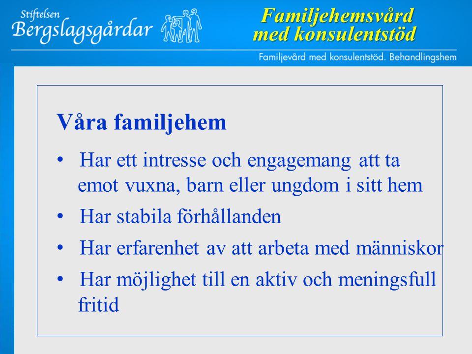 Våra familjehem • Har ett intresse och engagemang att ta emot vuxna, barn eller ungdom i sitt hem • Har stabila förhållanden • Har erfarenhet av att a