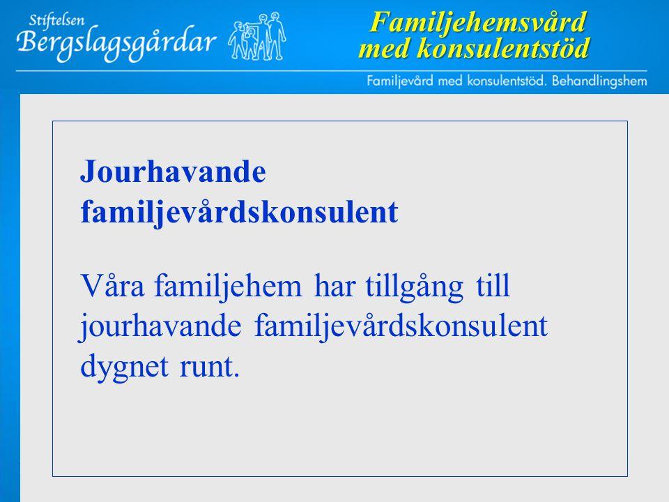 Jourhavande familjevårdskonsulent Våra familjehem har tillgång till jourhavande familjevårdskonsulent dygnet runt.Familjehemsvård med konsulentstöd