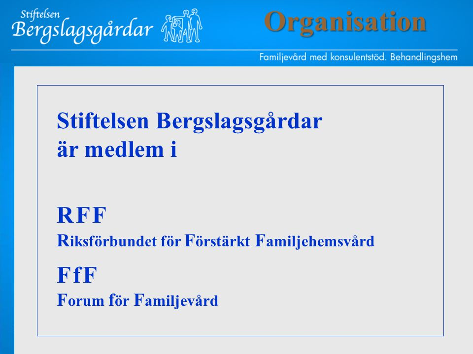 Stiftelsen Bergslagsgårdar är medlem i RFF R iksförbundet för F örstärkt F amiljehemsvård FfF F orum f ör F amiljevårdOrganisation