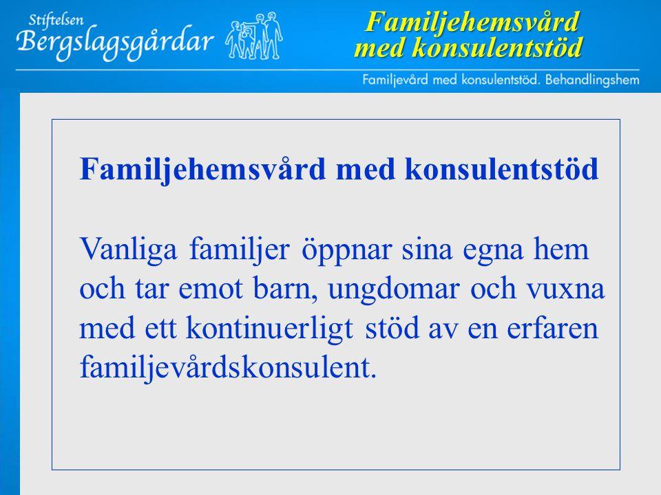 Familjehemsvård med konsulentstöd Vanliga familjer öppnar sina egna hem och tar emot barn, ungdomar och vuxna med ett kontinuerligt stöd av en erfaren