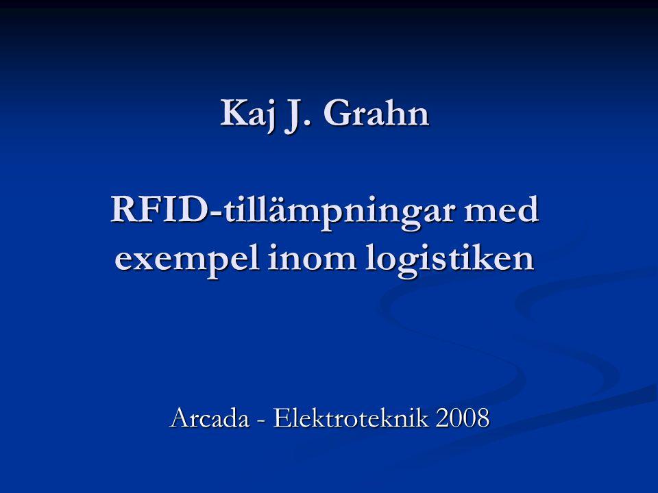 Kaj J. Grahn RFID-tillämpningar med exempel inom logistiken Arcada - Elektroteknik 2008
