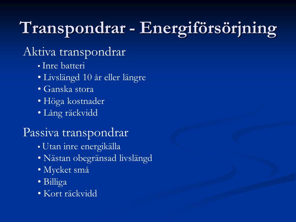 Transpondrar - Energiförsörjning Aktiva transpondrar • Inre batteri • Livslängd 10 år eller längre • Ganska stora • Höga kostnader • Lång räckvidd Pas