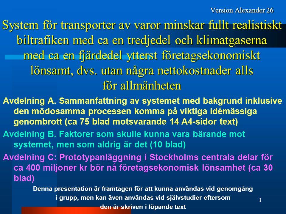 Version Alexander 26 System för transporter av varor minskar fullt realistiskt biltrafiken med ca en tredjedel och klimatgaserna med ca en fjärdedel ytterst företagsekonomiskt lönsamt, dvs.