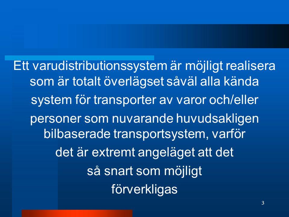 Ett varudistributionssystem är möjligt realisera som är totalt överlägset såväl alla kända system för transporter av varor och/eller personer som nuvarande huvudsakligen bilbaserade transportsystem, varför det är extremt angeläget att det så snart som möjligt förverkligas 3