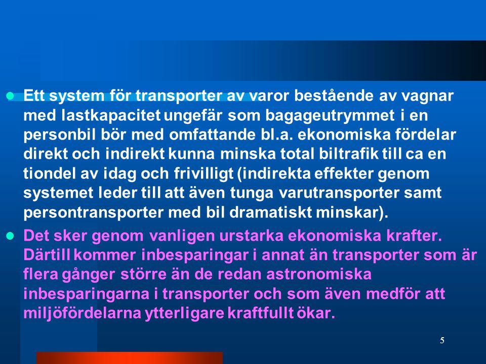  Ett system för transporter av varor bestående av vagnar med lastkapacitet ungefär som bagageutrymmet i en personbil bör med omfattande bl.a.