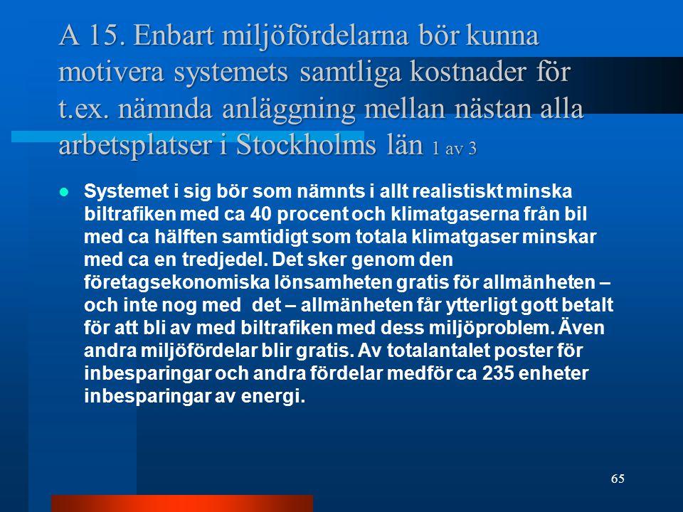 A 15.Enbart miljöfördelarna bör kunna motivera systemets samtliga kostnader för t.ex.