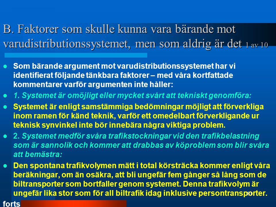 B. Faktorer som skulle kunna vara bärande mot varudistributionssystemet, men som aldrig är det 1 av 10  Som bärande argument mot varudistributionssys
