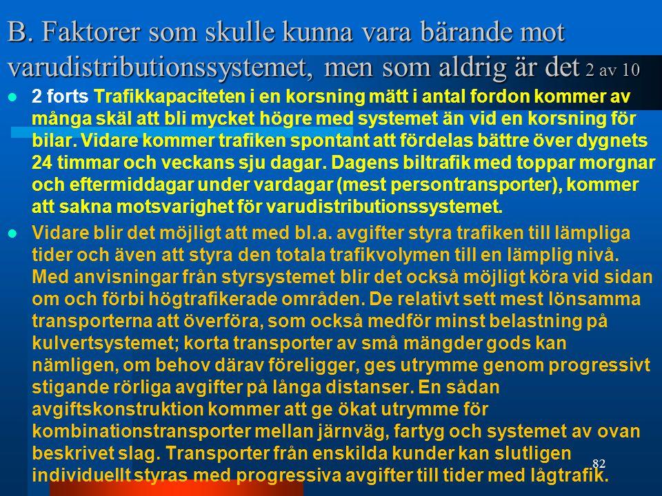 B. Faktorer som skulle kunna vara bärande mot varudistributionssystemet, men som aldrig är det 2 av 10  2 forts Trafikkapaciteten i en korsning mätt