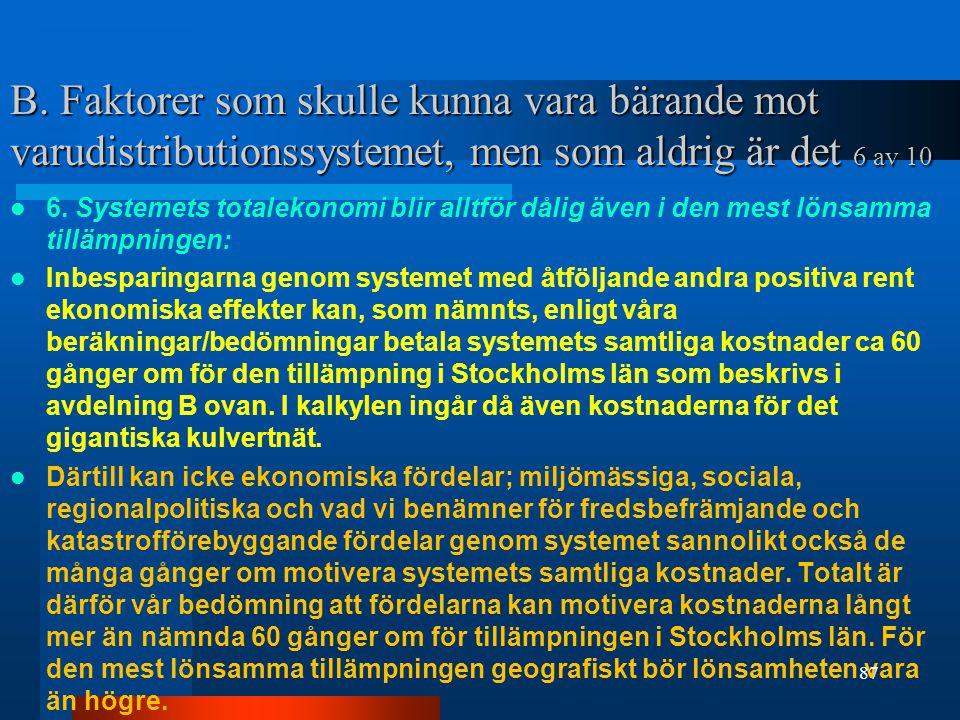 B. Faktorer som skulle kunna vara bärande mot varudistributionssystemet, men som aldrig är det 6 av 10  6. Systemets totalekonomi blir alltför dålig
