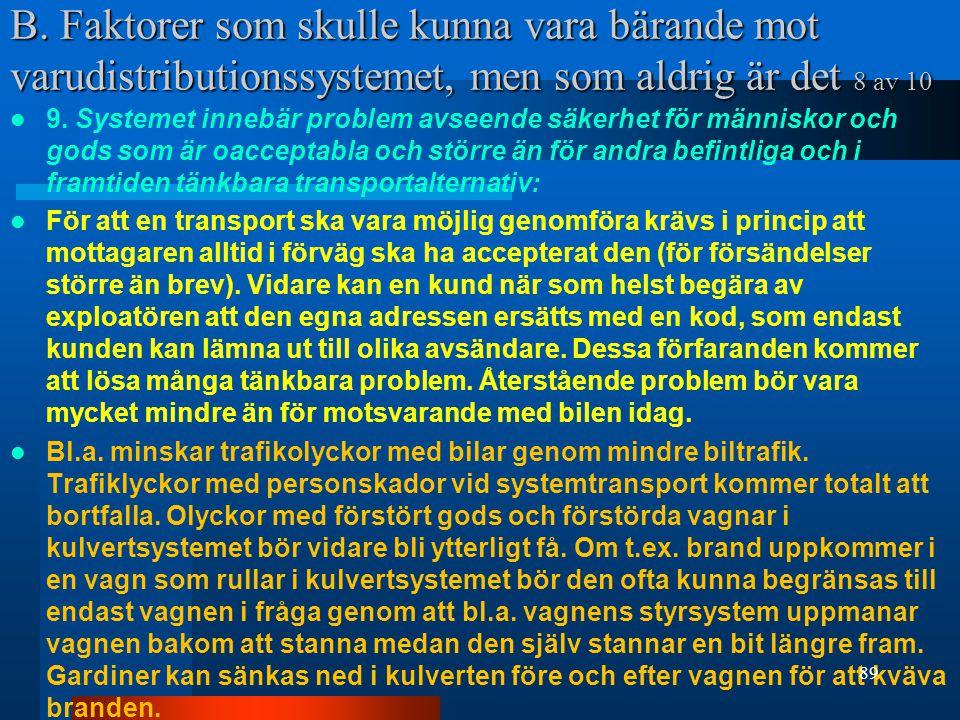 B. Faktorer som skulle kunna vara bärande mot varudistributionssystemet, men som aldrig är det 8 av 10  9. Systemet innebär problem avseende säkerhet