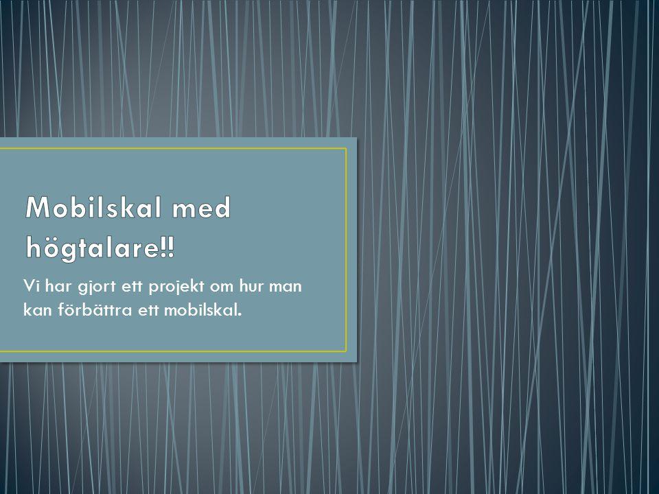 Vi har gjort ett projekt om hur man kan förbättra ett mobilskal.