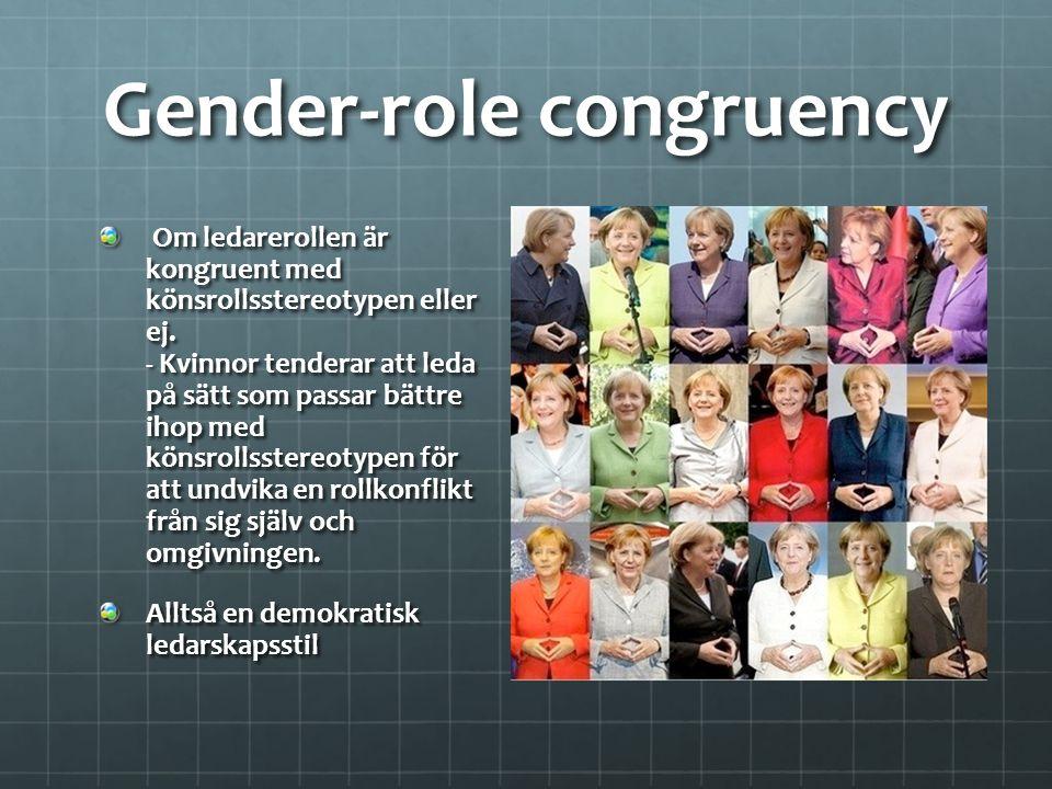 Gender-role congruency Om ledarerollen är kongruent med könsrollsstereotypen eller ej. - Kvinnor tenderar att leda på sätt som passar bättre ihop med