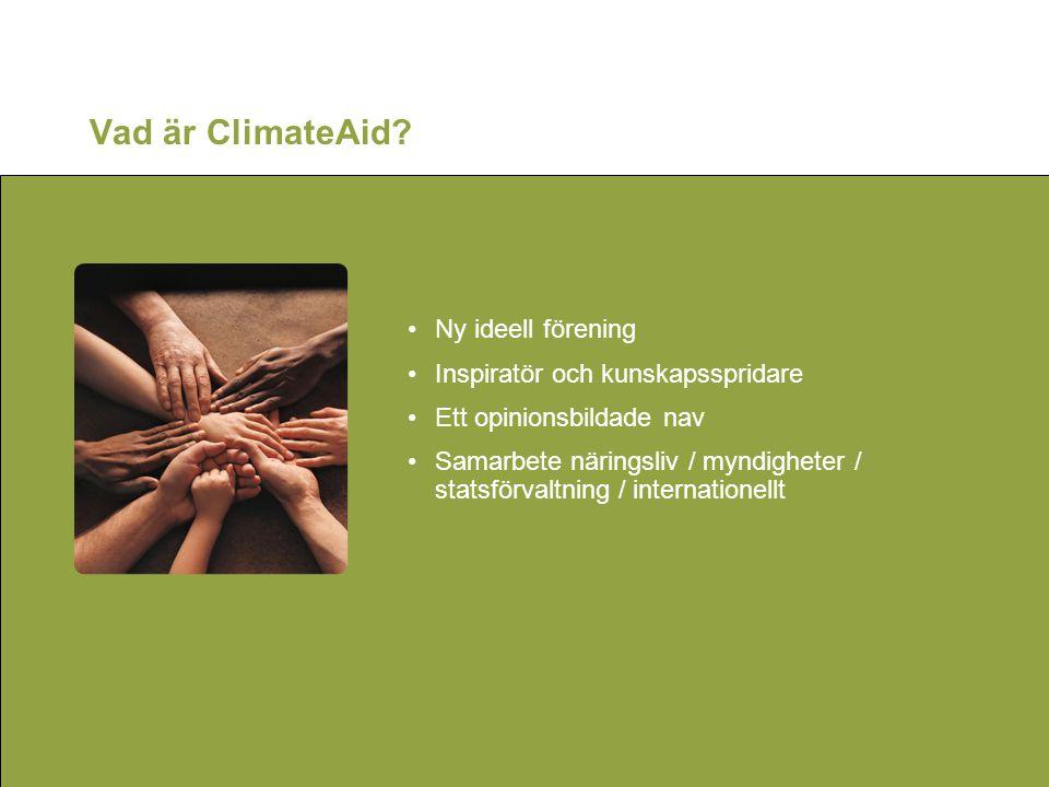 Vad är ClimateAid? •Ny ideell förening •Inspiratör och kunskapsspridare •Ett opinionsbildade nav •Samarbete näringsliv / myndigheter / statsförvaltnin