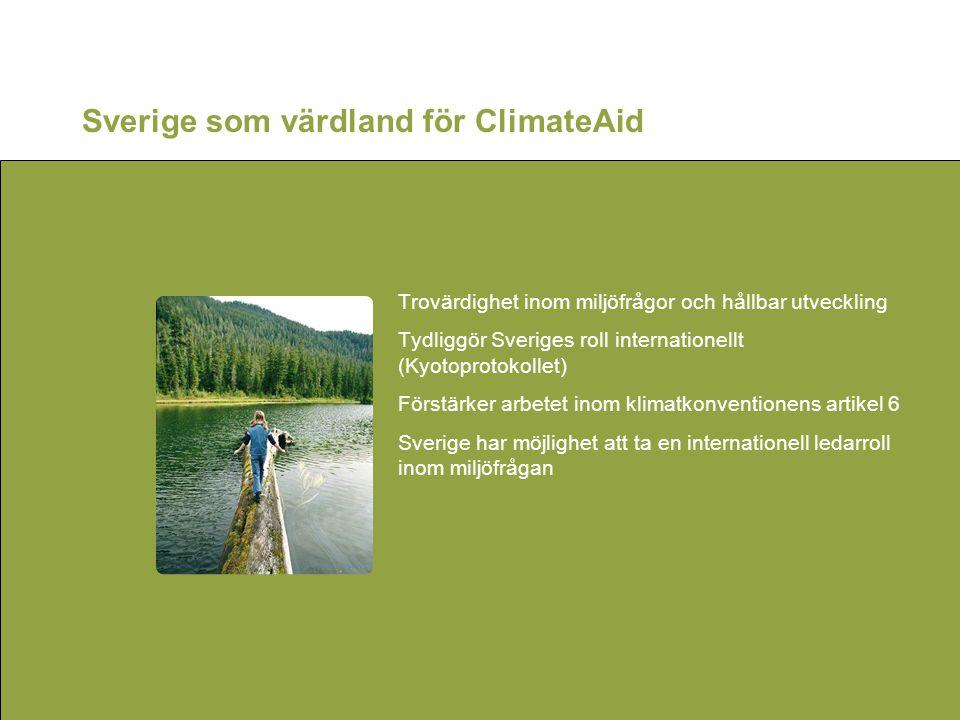 Sverige som värdland för ClimateAid •Trovärdighet inom miljöfrågor och hållbar utveckling •Tydliggör Sveriges roll internationellt (Kyotoprotokollet)