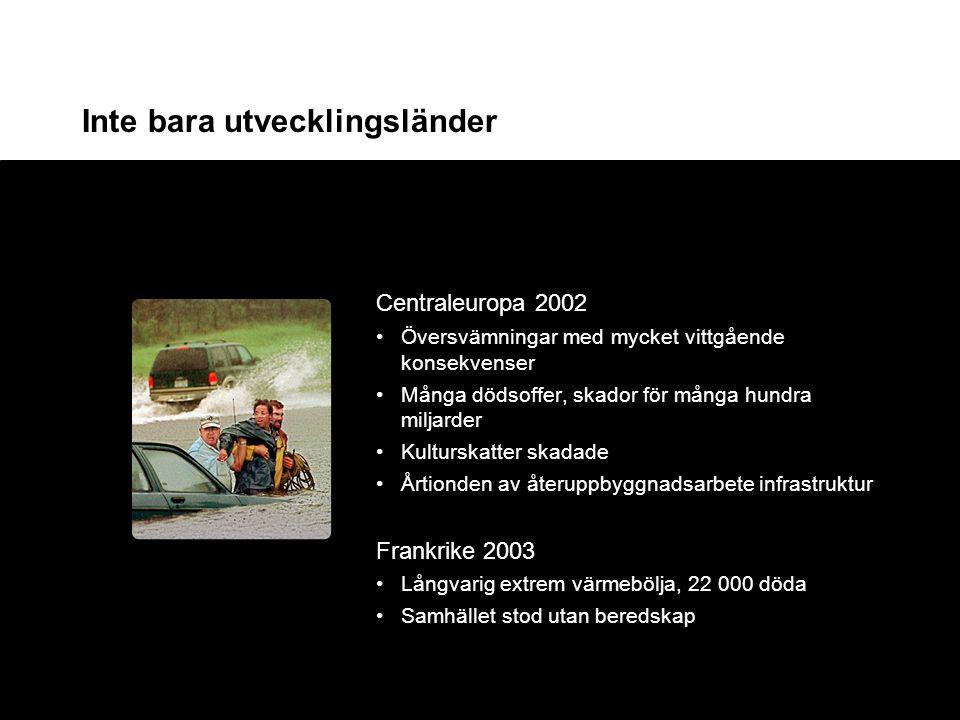 Inte bara utvecklingsländer Centraleuropa 2002 •Översvämningar med mycket vittgående konsekvenser •Många dödsoffer, skador för många hundra miljarder