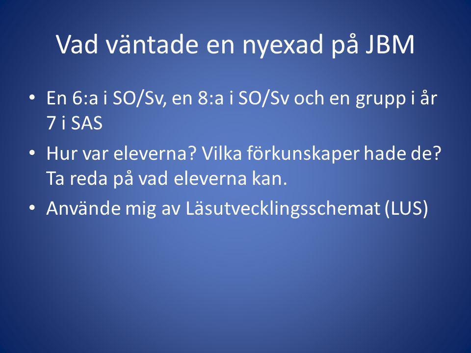Vad väntade en nyexad på JBM • En 6:a i SO/Sv, en 8:a i SO/Sv och en grupp i år 7 i SAS • Hur var eleverna.