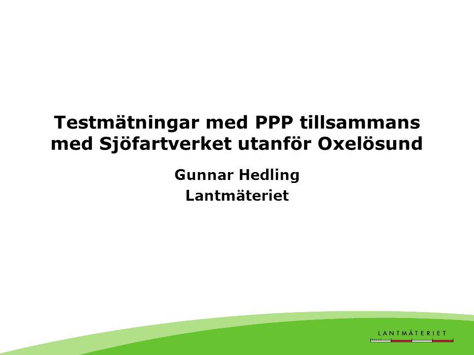 Testmätningar med PPP tillsammans med Sjöfartverket utanför Oxelösund Gunnar Hedling Lantmäteriet