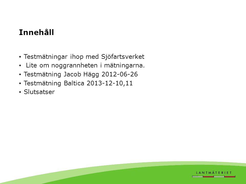 Testmätningar ihop med Sjöfartsverket • 2012-06-26 Jacob Hägg tur runt Gräsö • Inriktad på utvärdering av RTCM MAC koncept • Redovisat av Johan Sunna • 2013-12-10,11 Baltica utanför Oxelösund • Inriktad på utvärdering av PPP både i realtid och som efterbearbetning.