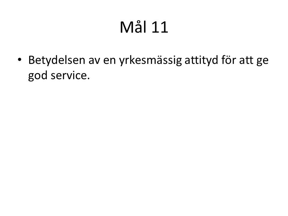 Mål 11 • Betydelsen av en yrkesmässig attityd för att ge god service.