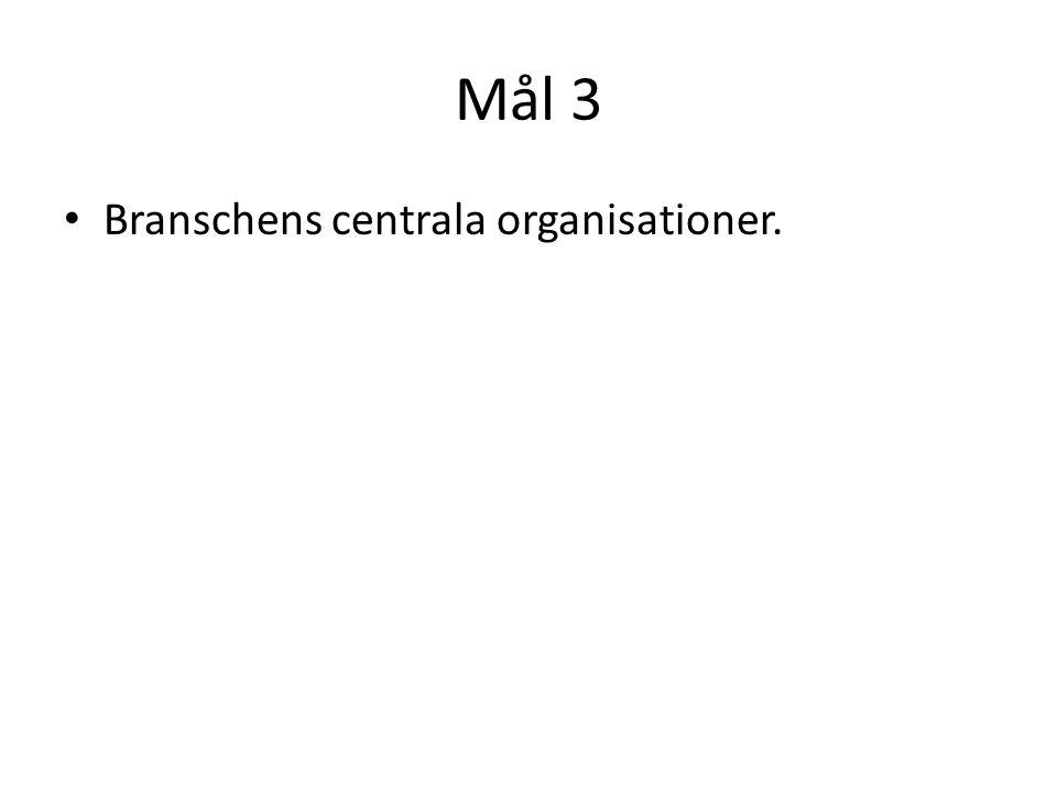 Mål 3 • Branschens centrala organisationer.