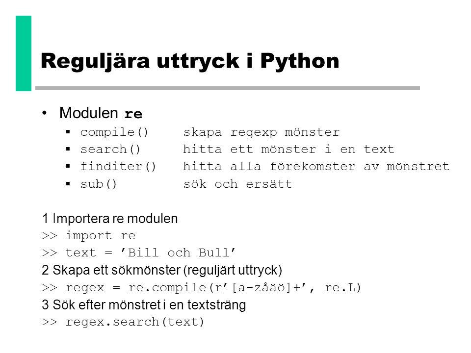 Reguljära uttryck i Python •Modulen re  compile()skapa regexp mönster  search()hitta ett mönster i en text  finditer()hitta alla förekomster av mön