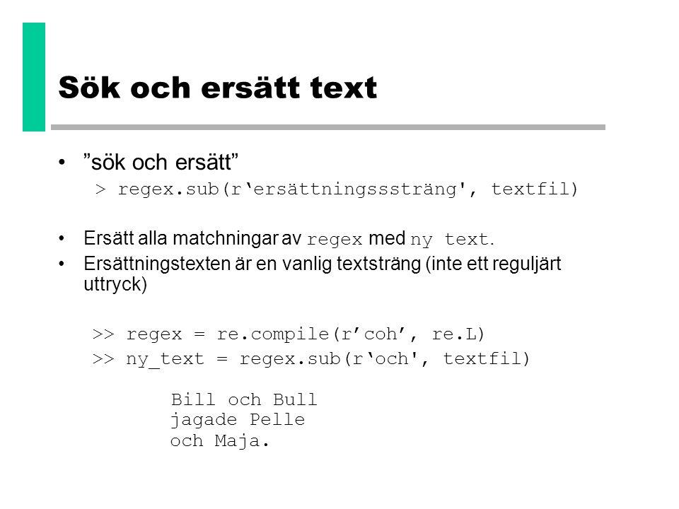 """Sök och ersätt text •""""sök och ersätt"""" > regex.sub(r'ersättningsssträng', textfil) •Ersätt alla matchningar av regex med ny text. •Ersättningstexten är"""