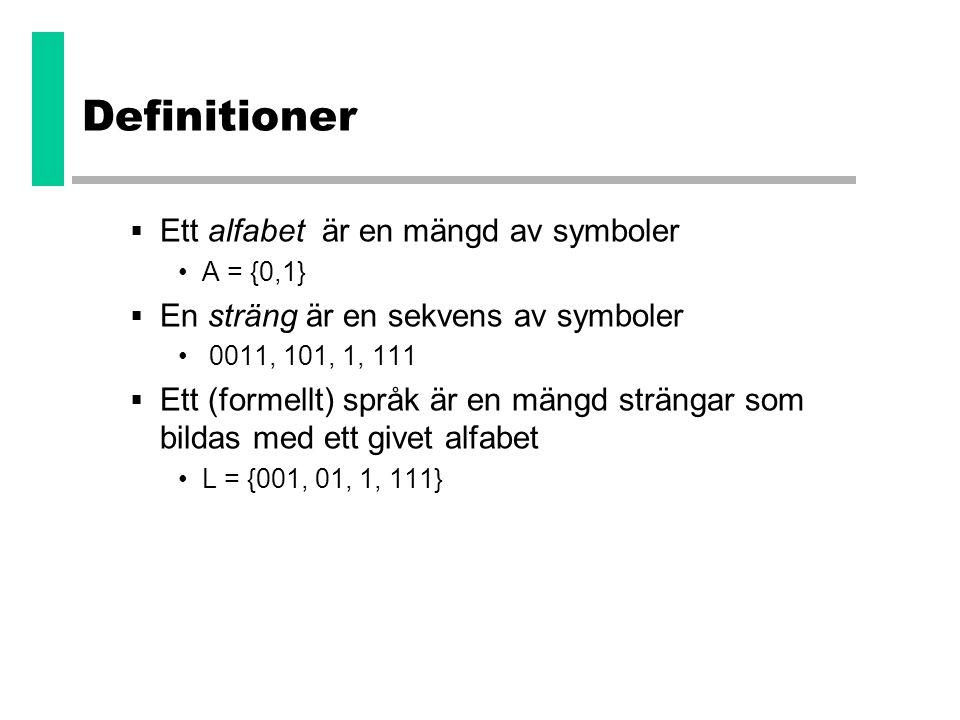Definitioner  Ett alfabet är en mängd av symboler •A = {0,1}  En sträng är en sekvens av symboler • 0011, 101, 1, 111  Ett (formellt) språk är en m