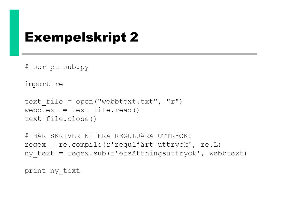 Exempelskript 2 # script_sub.py import re text_file = open(