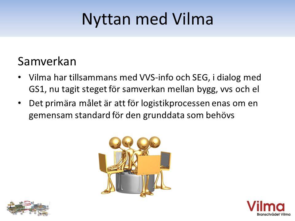 Samverkan • Vilma har tillsammans med VVS-info och SEG, i dialog med GS1, nu tagit steget för samverkan mellan bygg, vvs och el • Det primära målet är att för logistikprocessen enas om en gemensam standard för den grunddata som behövs