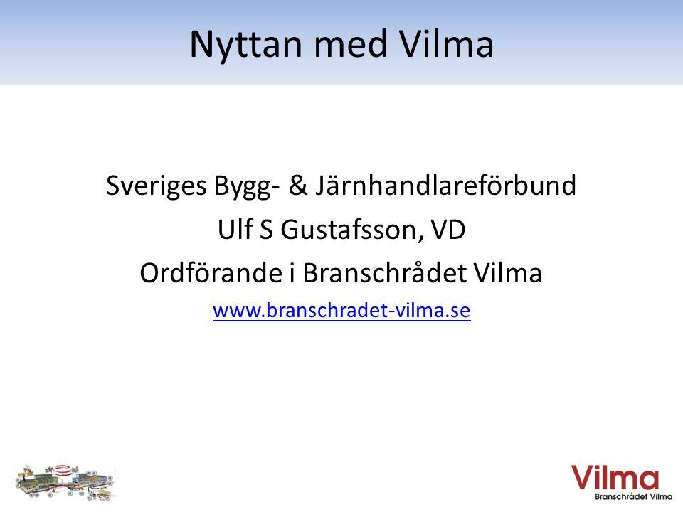 Sveriges Bygg- & Järnhandlareförbund Ulf S Gustafsson, VD Ordförande i Branschrådet Vilma www.branschradet-vilma.se