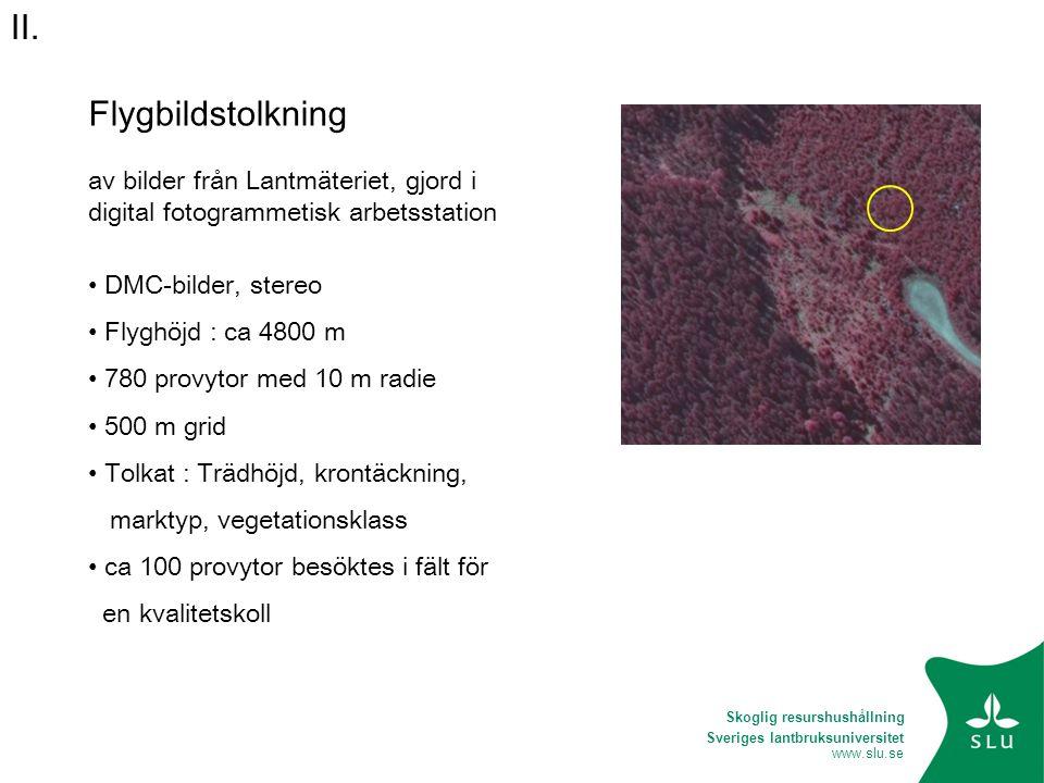 Sveriges lantbruksuniversitet www.slu.se Flygbildstolkning av bilder från Lantmäteriet, gjord i digital fotogrammetisk arbetsstation • DMC-bilder, ste