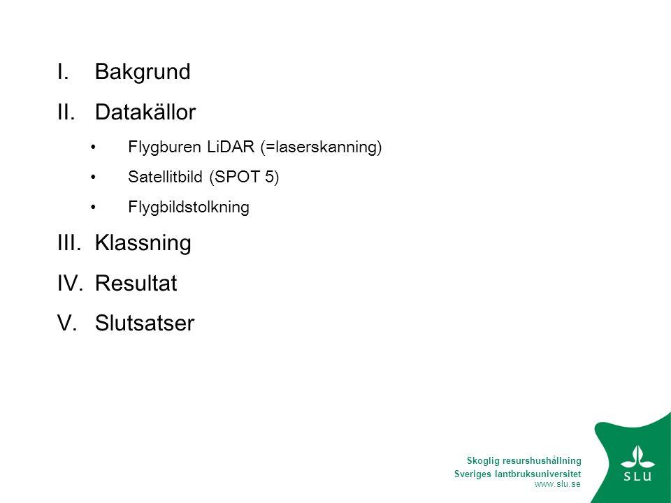 Sveriges lantbruksuniversitet www.slu.se Klasser Hygge Ungskog Barrskog 5-15 m Barrskog >15 m Lövskog Blandskog Myr Maximum likelihood-klassning • Enbart SPOT • Enbart LiDAR • Kombination av SPOT och LiDAR Träningsdata: 2/3 av de flygbildstolkade ytorna Utvärderingsdata: 1/3 av ytorna III.