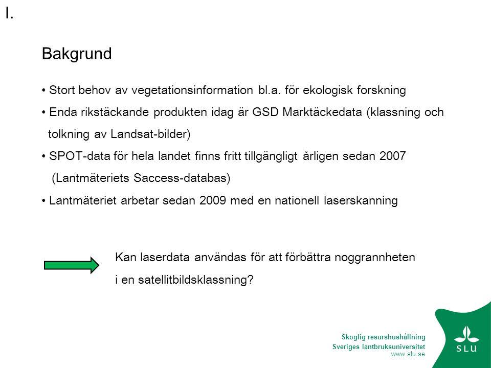 Sveriges lantbruksuniversitet www.slu.se Två kompletterande datakällor • SPOT-bild, 2D : färg • LiDAR, 3D : höjd, täthet, vertikal struktur Referensdata för klassningen • 780 flygbildstolkade provytor II.