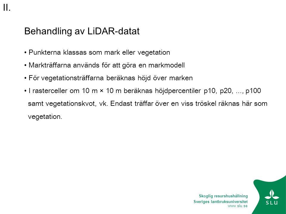 Sveriges lantbruksuniversitet www.slu.se Behandling av LiDAR-datat Höjdpercentil px : x% av vegetationsträffarna finns under denna höjd.