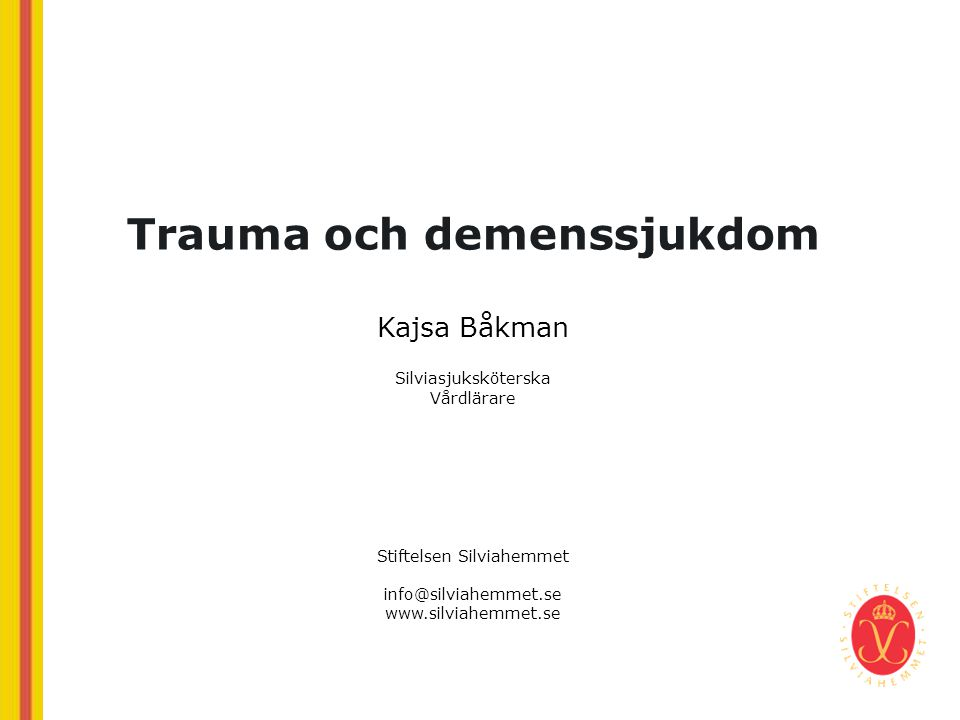 Bemötande av personer som har upplevt trauma • Kunskap och medvetenhet om PTSD – lär dig de vanligaste reaktionerna • Var medveten om att tidigare trauma kan återkomma med en enorm styrka när man blir äldre och mer sårbar • Försöka att undvika väcka minnen • Gå inte in med följdfrågor utan att veta vad du vill med dessa