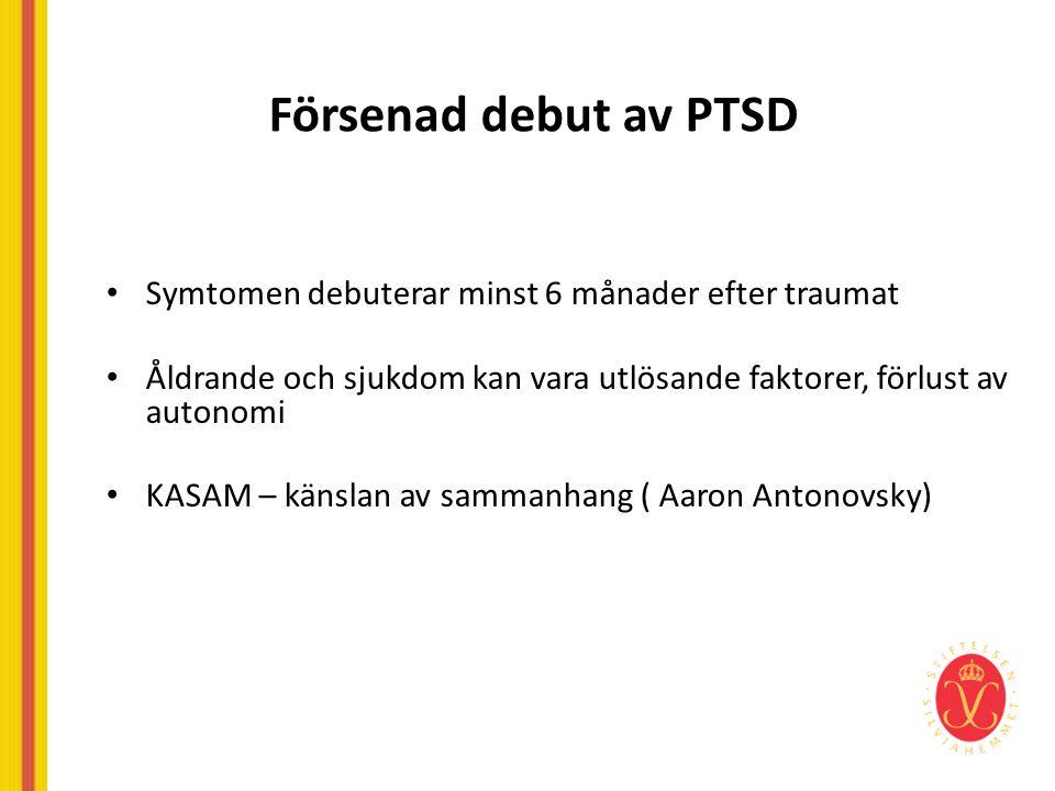 Försenad debut av PTSD • Symtomen debuterar minst 6 månader efter traumat • Åldrande och sjukdom kan vara utlösande faktorer, förlust av autonomi • KA