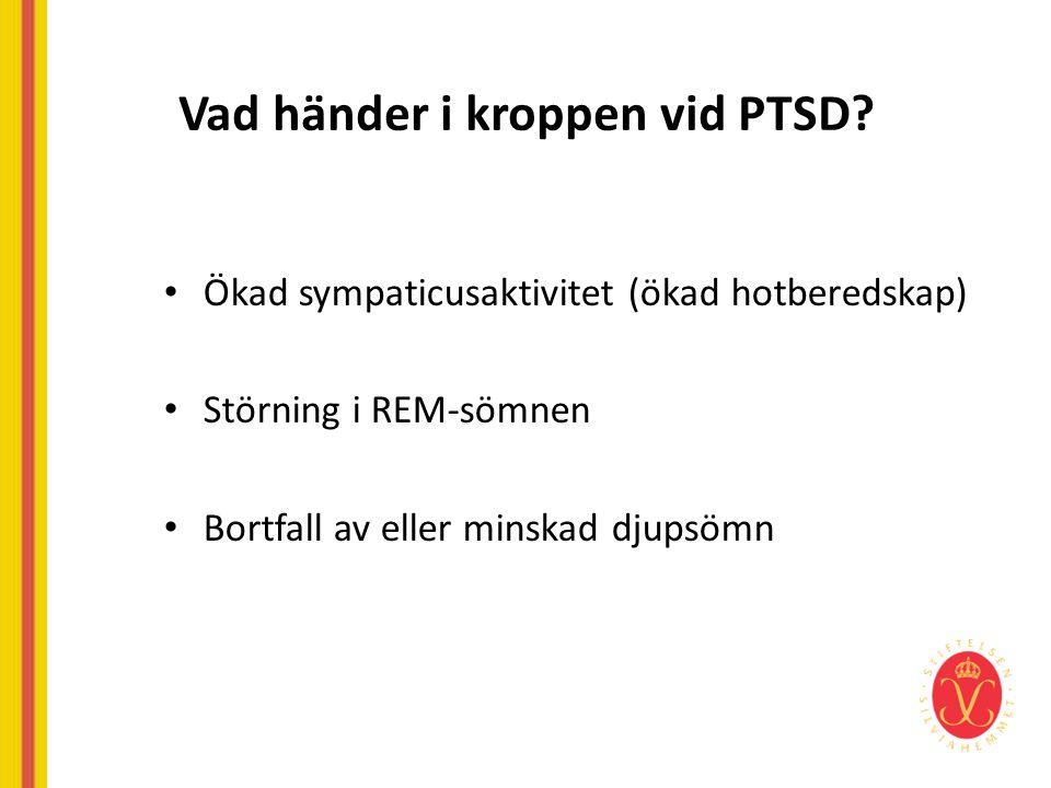 Vad händer i kroppen vid PTSD? • Ökad sympaticusaktivitet (ökad hotberedskap) • Störning i REM-sömnen • Bortfall av eller minskad djupsömn