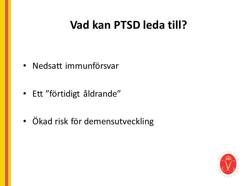 """Vad kan PTSD leda till? • Nedsatt immunförsvar • Ett """"förtidigt åldrande"""" • Ökad risk för demensutveckling"""